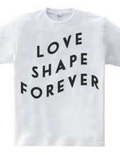 LOVE SHAPE FOREVER