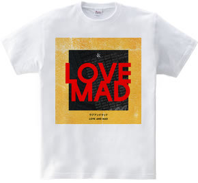 LOVE AND MAD