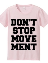 DON'T STOP MOVEMENT