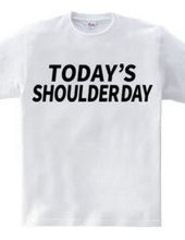 TODAY'S SHOULDER DAY