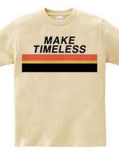 MAKE TIMELESS