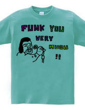 FUNK YOU VERY MUCH!!