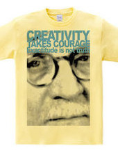 Creativity takes courage.
