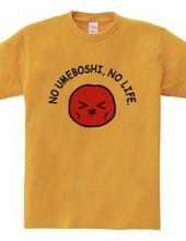 NO UMEBOSHI, NO LIFE.