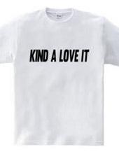 KIND A LOVE IT