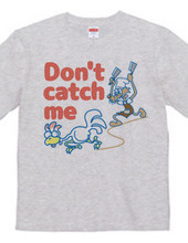 DON T CATCH ME