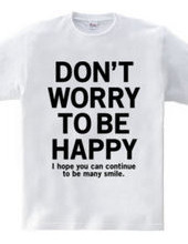 DONT WORRY TO BE HAPPY