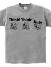 Think! Think! Sink!