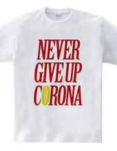 NEVER GIVE UP CORONA