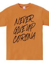NEVER GIVE UP CORONA