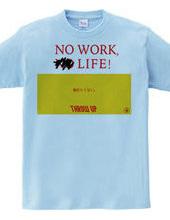 No Work,Life