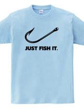 JUST FISH IT