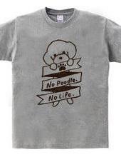 No Poodle, No Life.