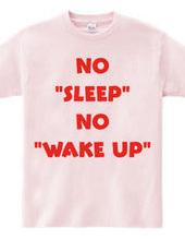 NO SLEEP NO WAKU UP