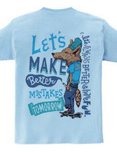 Let s make better mistakes tomorrow.