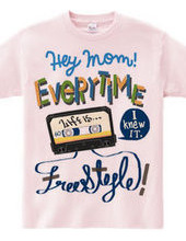 Hey Mom! Every Time Life is Freestyle.